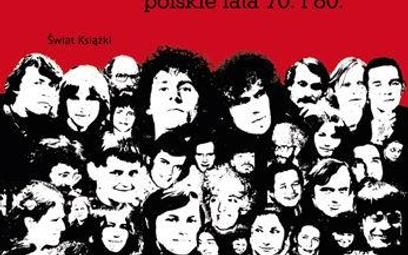 """Rozczochrani. """"Buntownicy. Polskie lata siedemdziesiąte i osiemdziesiąte"""""""