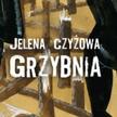 """Jelena Czyżowa """"Grzybnia"""", przeł. Agnieszka Sowińska, Czarne, Wołowiec 2016"""