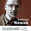 """Andrzej Nowak """"Uległość czy niepodległość"""", Biały Kruk, Kraków 2014"""