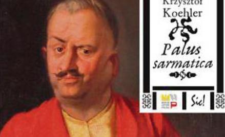 """Krzysztof Koehler, """"Palus sarmatica"""" Wydawnictwo Sic!, Muzeum Historii Polski, 2016"""