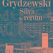"""Mieczysław Grydzewski, """"Silva Rerum"""" Iskry, 2014, 850 str."""