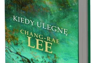 """Chang-Rae Lee """"Kiedy ulegnę"""" *****"""